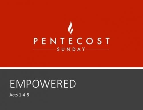 Empowered – Pentecost Sunday