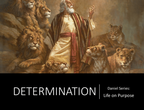 Daniel Series: Life on Purpose – Determination