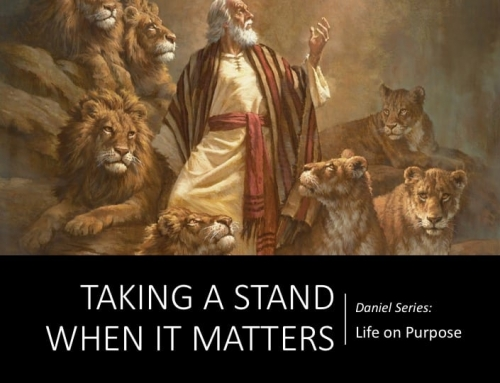 Daniel Series: Life on Purpose – Taking a Stand When It Matters Most