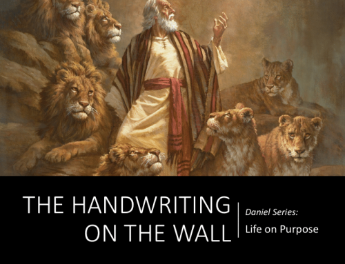 Daniel Series: Life on Purpose – The Handwriting on the Wall