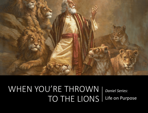 Daniel Series: Life on Purpose – When You're Thrown to the Lions