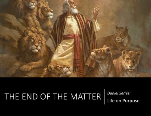 Daniel Series: Life on Purpose – The End of the Matter
