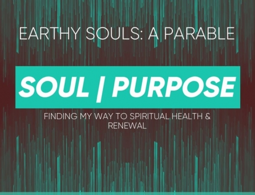 Soul|Purpose – Earthy Souls: A Parable