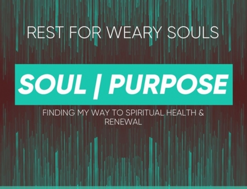 Soul|Purpose – Rest for Weary Souls