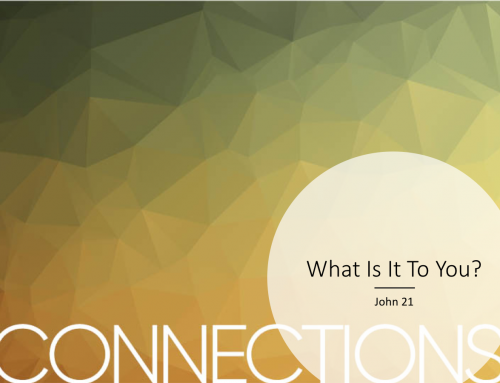 CONNECTIONS: What is it to You?