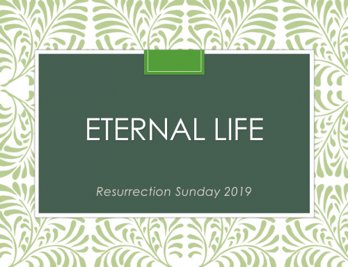 Eternal Life – Easter 2019