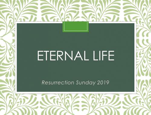 Eternal Life – Easter 2019