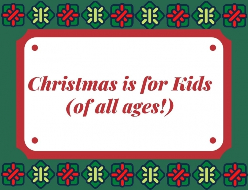 Christmas is for Kids (of all ages!)
